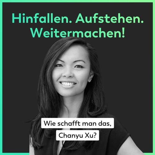 Hinfallen. Aufstehen. Weitermachen! – Wie schafft man das, Chanyu Xu?