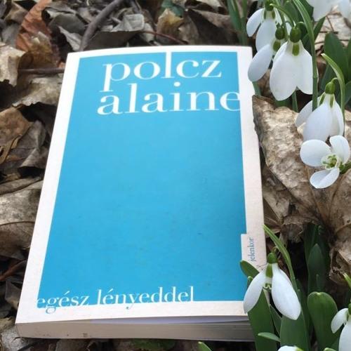 Polcz Alaine: Egész lényeddel – Ablonczy Annát kérdezi Oláh Andrea