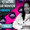 S1E2- Working with your Mentors Candice Vernon on The Vault