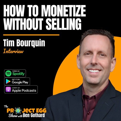 How To Monetize Without Selling: Tim Bourquin