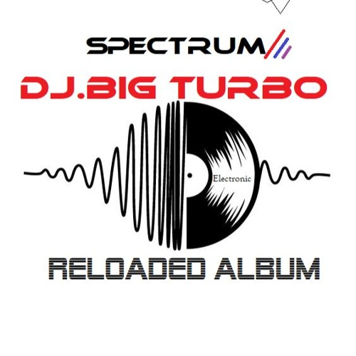 *Spectrum*Dj Big Turbo (Reloaded Album)