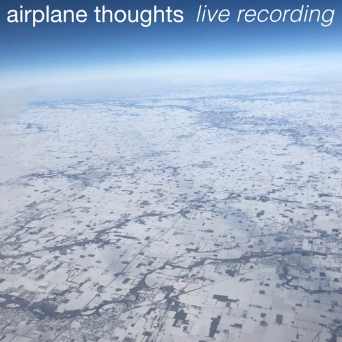 Airplane Thoughts (live recording)