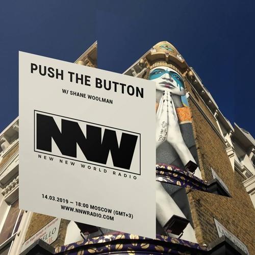 Push The Button w/ Shane Woolman - 14th March 2019