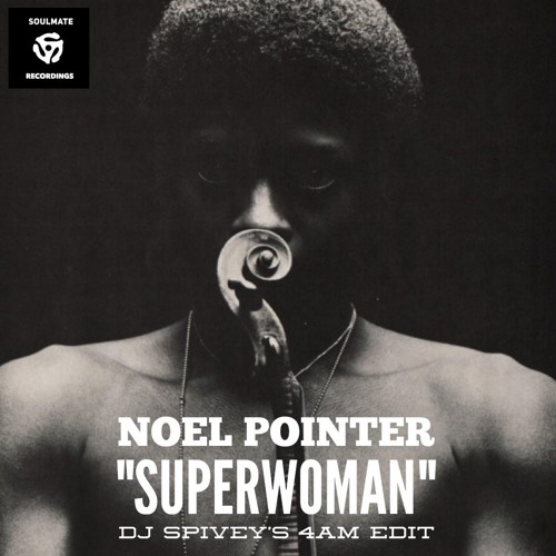 "Noel Pointer ""Superwoman"" (DJ Spivey's 4am Edit)"