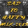 Sad To Happy Bollywood Mix 2019