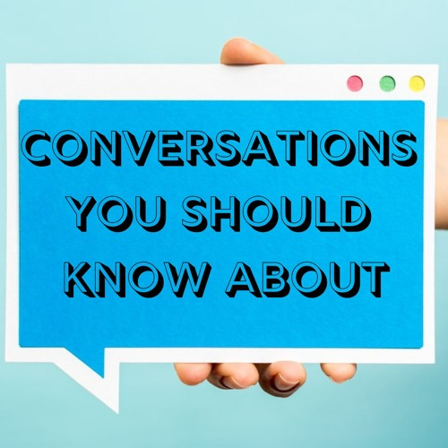 Conversations You Should Know About