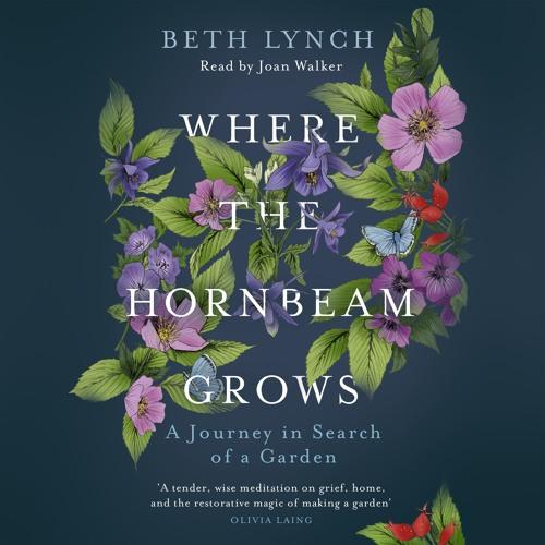 Where The Hornbeam Grows by Beth Lynch, read by Joan Walker