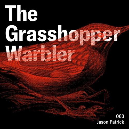 Heron presents: The Grasshopper Warbler 063 w/ Jason Patrick