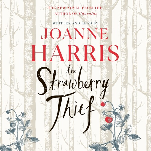 The Strawberry Thief, written and read by Joanne Harris