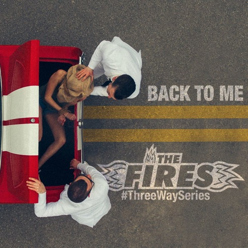 The Fires - Back to Me [#ThreeWaySeries]