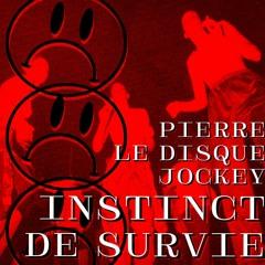 [EXCLU] Pierre Le Disque Jockey - InstinctDeSurvie