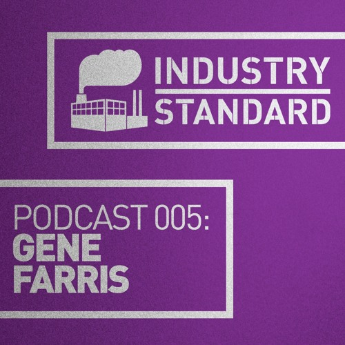 Gene Farris - Industry Standard Podcast 005