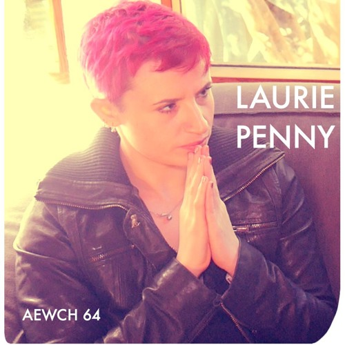 AEWCH 64: LAURIE PENNY or CREATING AN ETHICS OF CONSENT