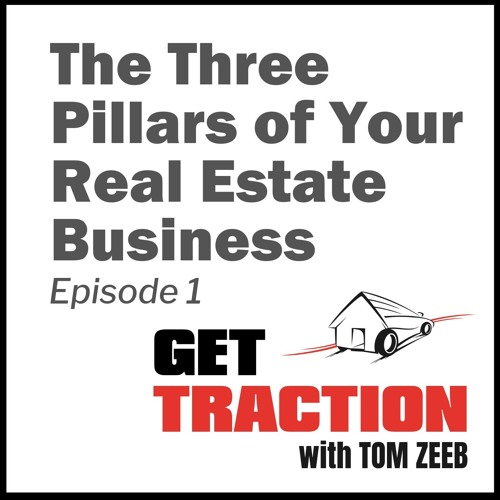 Ep. 1 - The 3 Pillars of Your Real Estate Business