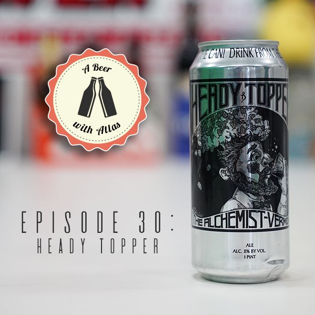 A Beer With Atlas #30 - Heady Topper