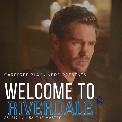 Welcome To Riverdale | S3 E17, Ch 52: The Master