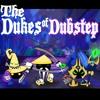The Dukes of Dubstep