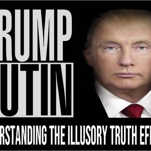 'PRUMP TUTIN – UNDERSTANDING THE ILLUSORY TRUTH EFFECT'- March 27, 2019