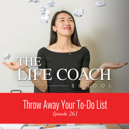 Ep #261: Throw Away Your To-Do List