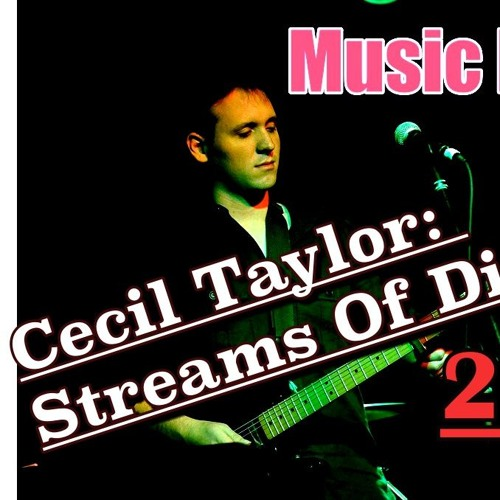 Music In Mind Episode #8 - Cecil Taylor: Streams of Discourse (2 of 2)