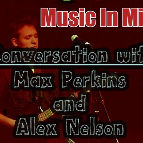 Music In Mind Episode # 11 - A Conversation with Max Perkins and Alex Nelson