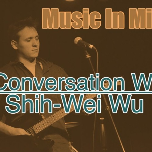 Music In Mind Episode #12 - A Conversation with Shih-Wei Wu
