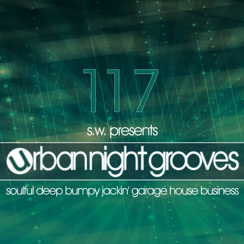 Urban Night Grooves 117 by S.W. *Soulful Deep Bumpy Jackin' Garage House Business*