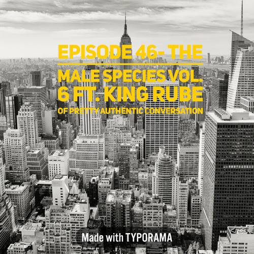 Episode 46- The Male Species Vol 6 ft. King Rube