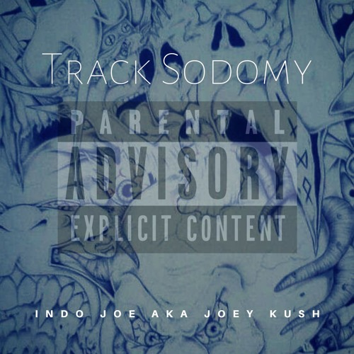 """Indo Joe """"Track Sodomy"""""""