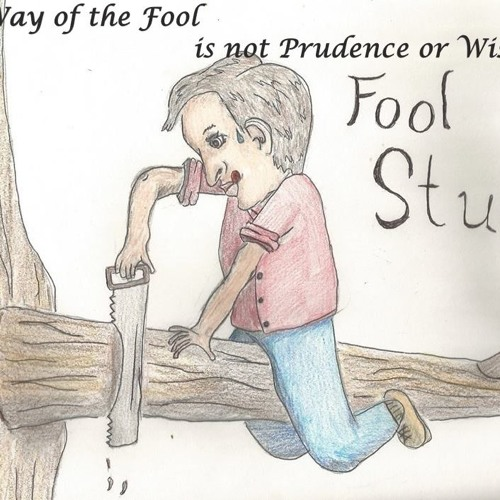 The Way Of The Fool Is Not Prudence Or Wisdom.