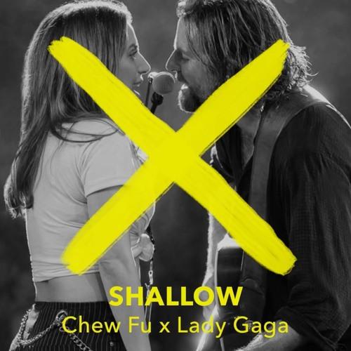 Chew fu X Lady Gaga - Shallow