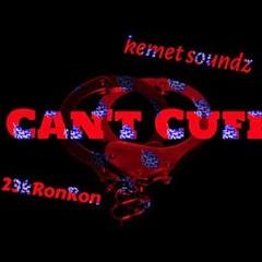 Kemet Soundz - Can't Cuff!! Feat. 23kRonRon