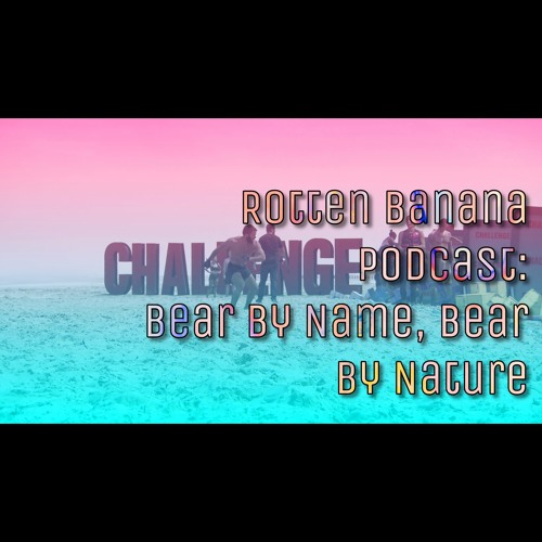 Rotten Banana Podcast- Bear by Name, Bear by Nature