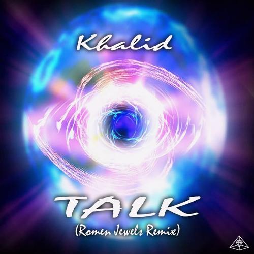 Khalid - Talk (Romen Jewels Remix)