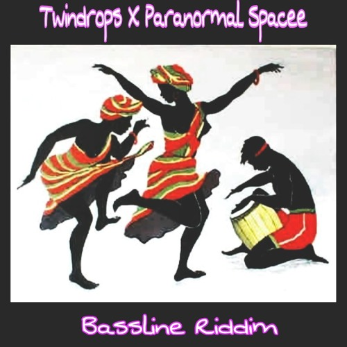 Bassline Riddim - TwinDrops X ParaNormal Spacee