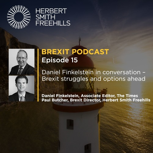 Brexit EP15: Daniel Finkelstein in conversation – Brexit struggles and options ahead