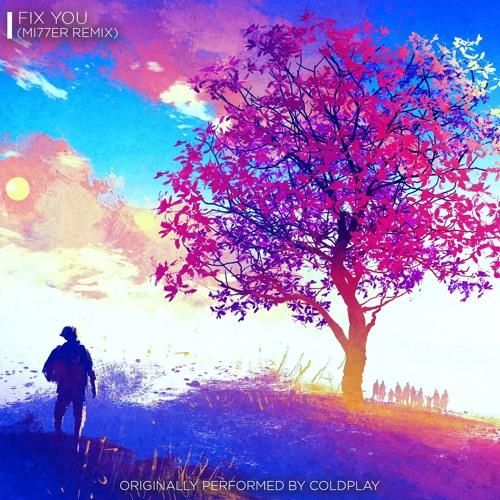 Coldplay - Fix You (Mi77er Remix)[Free Download] by MI77ER