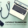 DD #61 - Catholic Telemedicine: A New Way to Find a Doctor You Trust