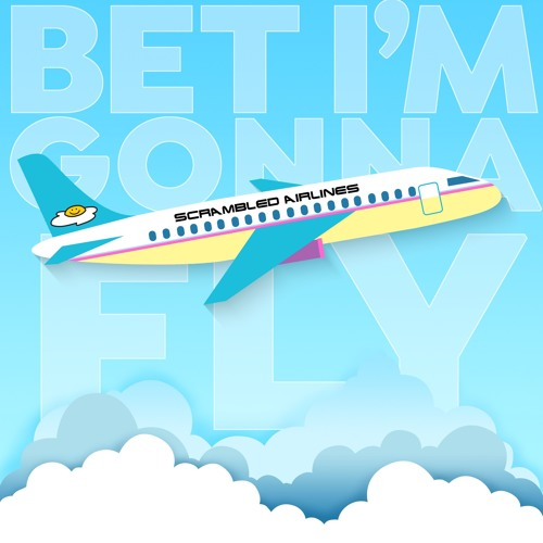 Bet I'm Gonna Fly