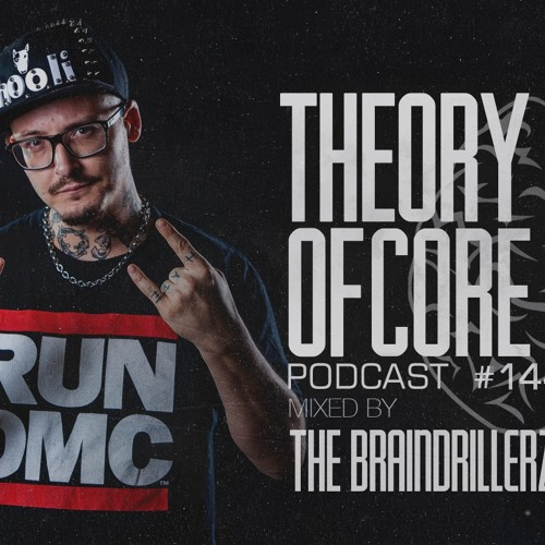 Theory Of Core: Podcast 144 Mixed By The Braindrillerz (2019)