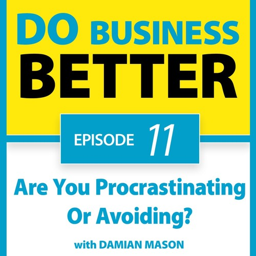 11 - Are You Procrastinating Or Avoiding?