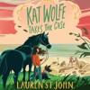 Kat Wolfe Takes the Case by Lauren St John