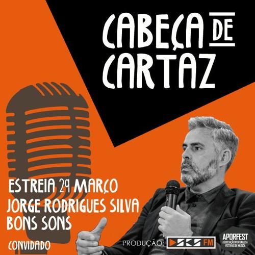 Cabeça De Cartaz | 1º Episódio - Jorge Silva (diretor Bons Sons)