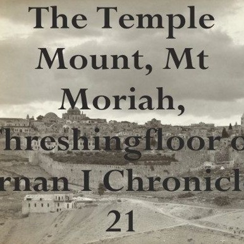 The Temple Mount, Mt Moriah, Threshingfloor Of Ornan I Chronicles 21