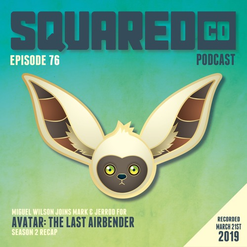 Episode 76:  Avatar: The Last Airbender Season Two recap