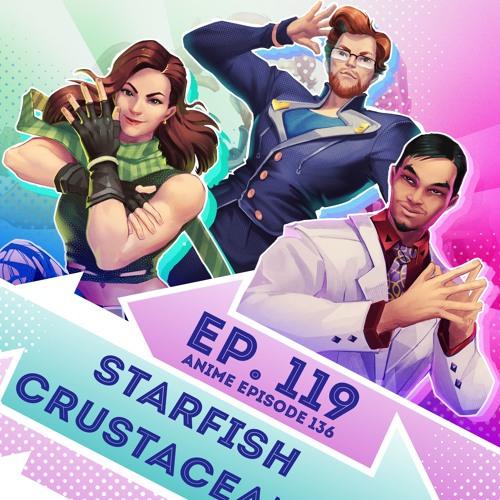 Episode 119 - (Anime Ep. 136) - Starfish Crustaceans