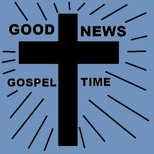 THE GOOD NEWS GOSPEL TIME SHOW Number 1