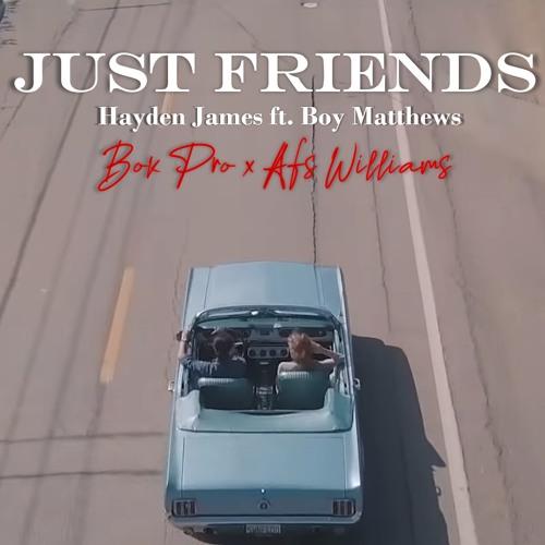 Just Friends - Hayden James ft.. Boy Matthews, Bok Pro x Afs Williams