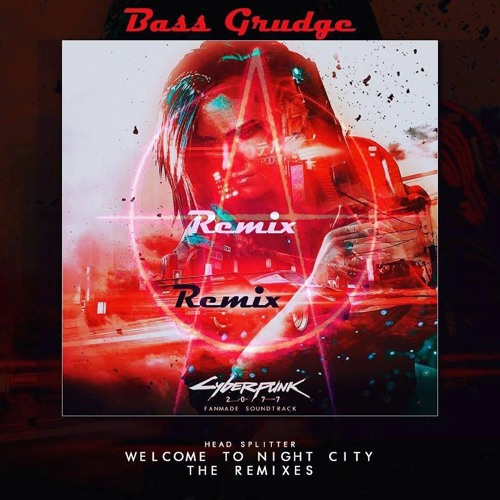 Head Splitter - Welcome to Night City (Bass Grudge Remix)