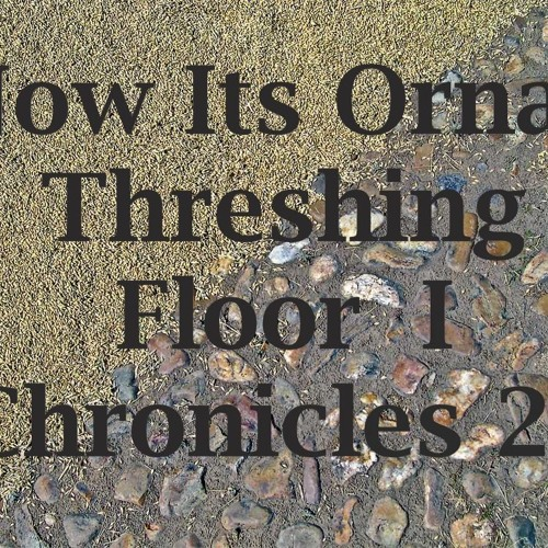 Now Its Ornan Threshing Floor  I Chronicles 21
